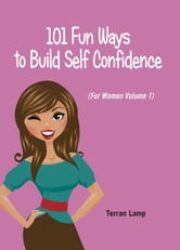 101 Fun Ways to Build Self-Confidence ebook by Terran Lamp