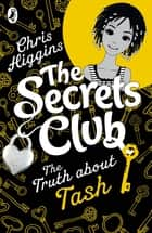 The Secrets Club: The Truth about Tash ebook by Chris Higgins