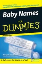 Baby Names For Dummies®, Mini Edition ebook by Margaret Rose, PhD