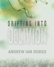Drifting into Oblivion ebook by Andrew Ian Dodge