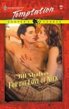 For the Love of Nick (Mills & Boon Temptation) ebook by Jill Shalvis