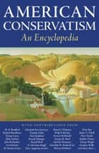 American Conservatism - An Encyclopedia ebook by Jeremy Beer, Nelson O. Jeffrey, Bruce Frohnen