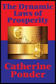 The Dynamic Laws of Prosperity (With linked Table of Contents) (Impact Books) - Forces That Bring Riches to You ebook by Catherine Ponder