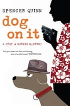 Dog On It ebook by Spencer Quinn