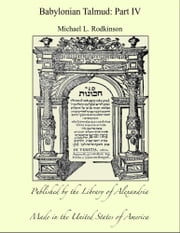 Babylonian Talmud: Part IV ebook by Michael L. Rodkinson