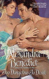 Too Dangerous to Desire ebook by Alexandra Benedict