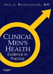 Clinical Men's Health - Evidence in Practice ebook by Joel J. Heidelbaugh