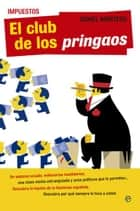 Impuestos. El club de los pringaos ebook by Daniel Montero
