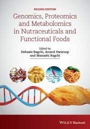 Genomics, Proteomics and Metabolomics in Nutraceuticals and Functional Foods ebook by Debasis Bagchi,Anand Swaroop,Manashi Bagchi