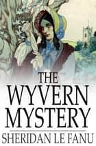 The Wyvern Mystery ebook by Sheridan Le Fanu
