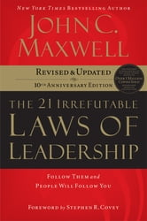 The 21 Irrefutable Laws of Leadership - Follow Them and People Will Follow You ebook by John Maxwell