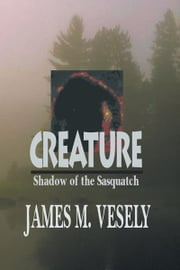 CREATURE - Shadow of the Sasquatch ebook by JAMES VESELY