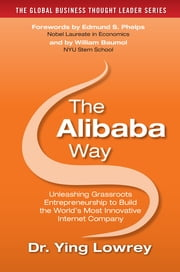 The Alibaba Way: Unleashing Grass-Roots Entrepreneurship to Build the World's Most Innovative Internet Company ebook by Ying Lowrey