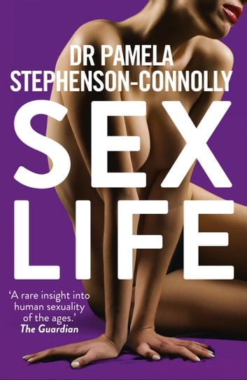 Sex Life - How Our Sexual Encounters and Experiences Define Who We Are ebook by Dr Pamela Stephenson-Connolly