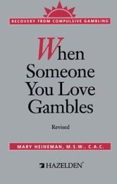 When Someone You Love Gambles - Recovery from Compulsive Gambling ebook by Mary Heineman
