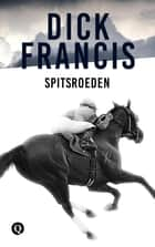 Spitsroeden ebook by Dick Francis, Auke Leistra
