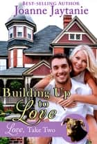 Building Up to Love - Love, Take Two, #2 ebook by Joanne Jaytanie