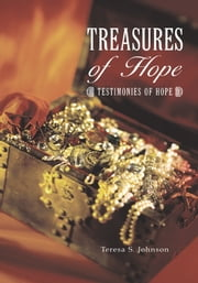 Treasures of Hope - Testimonies of Hope ebook by Teresa S. Johnson