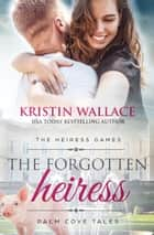 The Forgotten Heiress - The Heiress Games - Book 3 ebook by Kristin Wallace