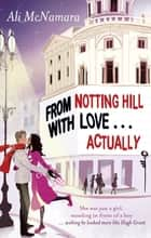 From Notting Hill with Love . . . Actually ebook by Ali McNamara