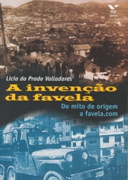 A invenção da favela: - do mito de origem a favela.com ebook by Licia Do Prado Valladares