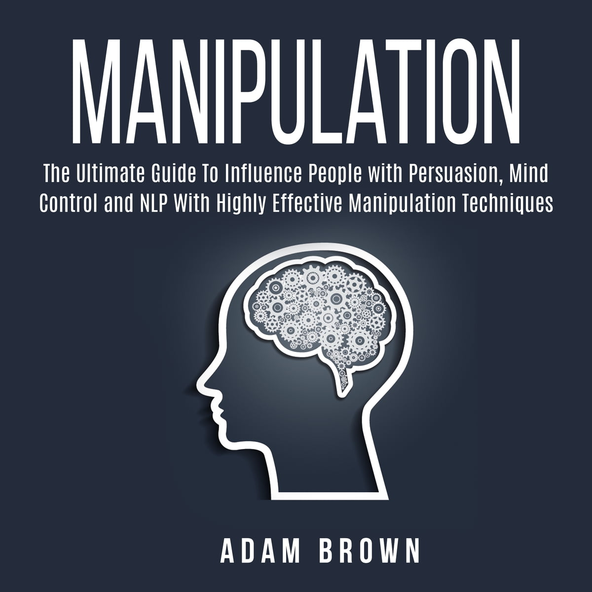 Manipulation: The Ultimate Guide To Influence People with Persuasion, Mind  Control and NLP With Highly Effective Manipulation Techniques audiobook by