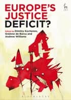 Europe's Justice Deficit? ebook by Gráinne de Búrca, Professor Dr Dimitry Kochenov, Professor Andrew Williams