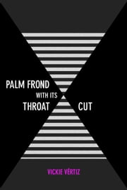 Palm Frond with Its Throat Cut ebook by Vickie Vértiz
