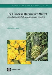 The European Horticulture Market: Opportunities for Sub-Saharan African Exporters ebook by World Bank Group