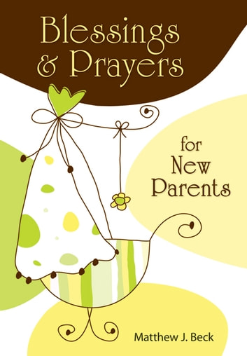 Blessings and Prayers for New Parents ebook by Beck, Matthew J.