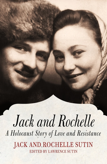 Jack and Rochelle - A Holocaust Story of Love and Resistance ebook by Jack Sutin,Rochelle Sutin