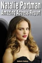 Natalie Portman: Amazing Actress Report ebook by Nathalia Timberg