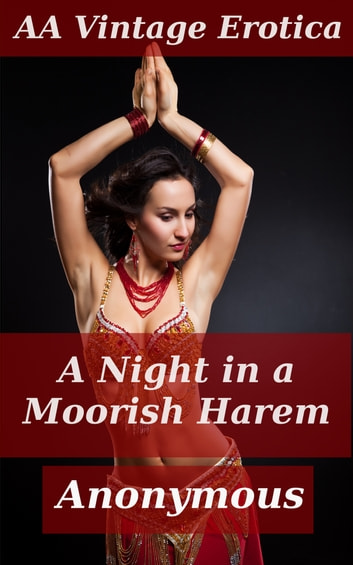 A Night in a Moorish Harem - Classic Victorian Erotica eBook by Anonymous