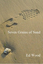 Seven Grains of Sand ebook by Ed Wood