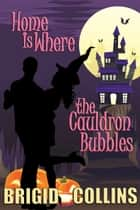 Home Is Where the Cauldron Bubbles ebook by
