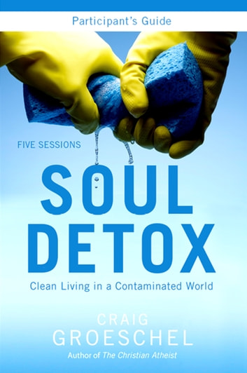 Soul Detox Participant's Guide - Clean Living in a Contaminated World ebook by Craig Groeschel