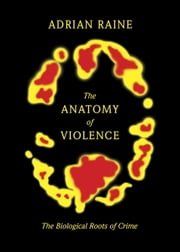 The Anatomy of Violence - The Biological Roots of Crime ebook by Adrian Raine