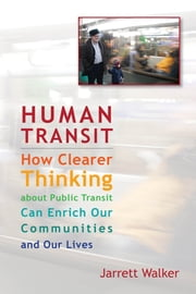 Human Transit - How Clearer Thinking about Public Transit Can Enrich Our Communities and Our Lives ebook by Kobo.Web.Store.Products.Fields.ContributorFieldViewModel