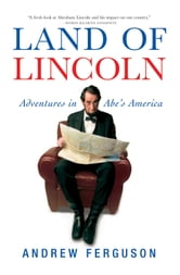 Land of Lincoln - Adventures in Abe's America ebook by Andrew Ferguson