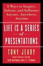 Life Is a Series of Presentations ebook by Tony Jeary,Kim Dower,J.E. Fishman