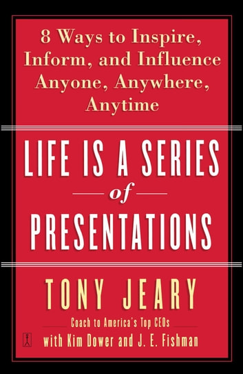 Life Is a Series of Presentations - 8 Ways to Punch Up Your People Skills at Work, at Home, Anytime, Anywhere ebook by Tony Jeary