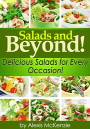 Salads and Beyond: Delicious Salads for Every Occasion! ebook by Kobo.Web.Store.Products.Fields.ContributorFieldViewModel