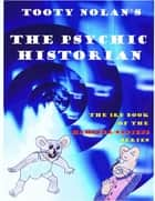 Tooty Nolan's The Psychic Historian ebook by Tooty Nolan