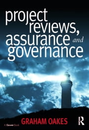 Project Reviews, Assurance and Governance ebook by Graham Oakes