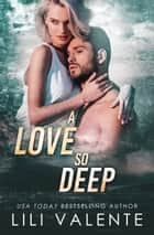 A Love so Deep ebook by Lili Valente