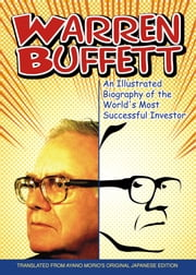 Warren Buffett - An Illustrated Biography of the World's Most Successful Investor ebook by Ayano Morio