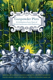 Gunpowder Plots - A Celebration of 400 Years of Bonfire Night ebook by Antonia Fraser,David Cannadine,Brenda Buchanan,Justin Champion,David Cressy,Pauline Croft,Mike Jay