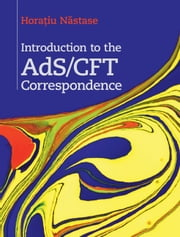 Introduction to the AdS/CFT Correspondence ebook by Horaƫiu Năstase