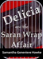 Delicia Marie and the Saran Wrap Affair ebook by Samantha Genevieve Hawke