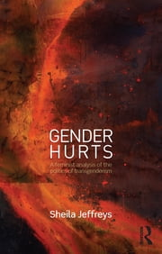 Gender Hurts - A Feminist Analysis of the Politics of Transgenderism ebook by Sheila Jeffreys